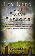 Ley Lines and Earth Energies : An Extraordinary Journey Into the Earth's Natural Energy System - David Cowan