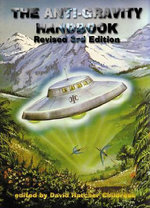 The Anti-Gravity Handbook : Expanded and Revised Third Edition - David Hatcher Childress