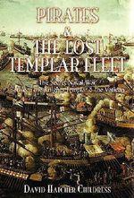 Pirates and the Lost Templar Fleet : The Secret Naval War Between the Templars & the Vatican - David Hatcher Childress