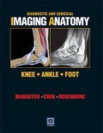 Diagnostic and Surgical Imaging Anatomy : Knee, Ankle, Foot - B. J. Manaster