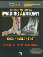 Diagnostic and Surgical Imaging Anatomy : Knee/Ankle/Foot - B J Manaster