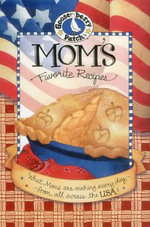 Mom's Favorite Recipes : What Mom's Are Making Every Day, from All Across the USA! - Gooseberry Patch