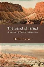 The Land of Israel : A Journal of Travel in Palestine - Henry Baker Tristram