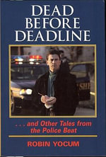 Dead Before Deadline : ... and Other Tales from the Police Beat - Robin Yocum