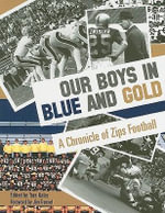 Our Boys in Blue and Gold : A Chronicle of Zips Football