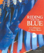 Riding for the Blue : A Celebration of Horse Shows - Cindy Hale