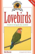 Lovebirds : Complete Care Made Easy - Nikki Moustaki