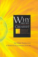 Why are We Created : Increasing Our Understanding of Humanity's Purpose on Earth - John Templeton