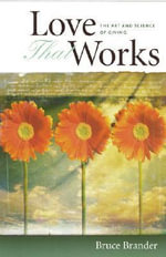Love That Works : The Art and Science of Giving - Bruce Brander
