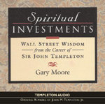 Spiritual Investments : Wall Street Wisdom from the Career of Sir John Templeton - Gary Moore