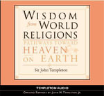 Wisdom from World Religions : Pathways Toward Heaven and Earth - John Marks Templeton
