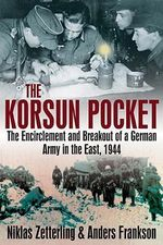 The Korsun Pocket : The Encirclement and Breakout of a German Army in the East, 1944 - Niklas Zetterling