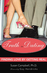 Truth in Dating : Finding Love by Getting Real - Susan Campbell