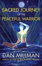 Sacred Journey of the Peaceful Warrior : Second Edition - Dan Millman