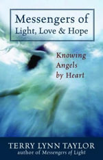 Messengers of Light, Love and Hope : Knowing Angels by Heart - Terry Lynn Taylor
