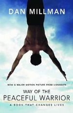 Way of the Peaceful Warrior: A Book That Changes Lives :  A Book That Changes Lives - Dan Millman