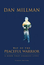 Way of the Peaceful Warrior: 30th Anniversary Edition : A Book That Changes Lives - Dan Millman