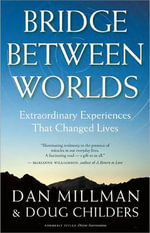 Bridge Between Worlds : Extraordinary Experiences That Changed Lives - Dan Millman