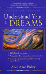 Understand Your Dreams : 1500 Basic Dream Images and How to Interpret Them - Alice Anne Parker