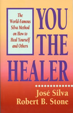 You the Healer : The World-Famous Silva Method on How to Heal Yourself - Jose, Jr. Silva