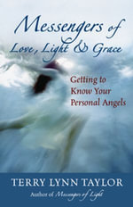 Messengers of Love, Light & Grace : Getting to Know Your Personal Angels - Terry Lynn Taylor