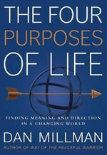 The Four Purposes of Life : Finding Meaning and Direction in a Changing World - Dan Millman