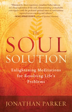 The Soul Solution : Enlightening Meditations for Resolving Life's Problems - Jonathan Parker