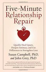 Five-Minute Relationship Repair : Quickly Heal Upsets, Deepen Intimacy, and Use Differences to Strengthen Love - PH D Susan Campbell