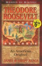 Theodore Roosevelt : An American Original - Janet Benge
