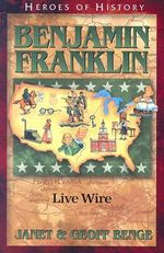 Benjamin Franklin : Live Wire - Geoff Benge