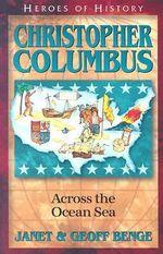 Christopher Columbus : Across the Ocean Sea - Geoff Benge