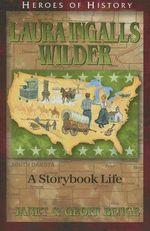 Laura Ingalls Wilder :  A Storybook Life - Janet Benge