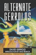Alternate Gerrolds : An Assortment of Fictitious Lives - David Gerrold