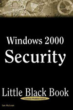 Windows 2000 Server Security Little Black Book : The Hands-On Reference Guide for Establishing a Secure Windows 2000 Network - Ian McLean