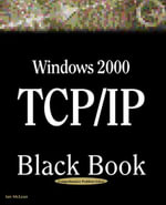 Windows 2000 TCP/IP Black Book : An Essential Guide to Enhanced TCP/IP in Microsoft Windows 2000 - Ian McLean