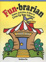 Fun-Brarian : Games, Activities, & Ideas to Liven Up Your Library! - Kathleen Fox