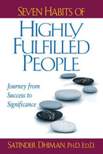 Seven Habits of Highly Fulfilled People : Journey from Success to Significance - Satinder Dhiman