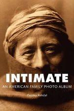 Intimate : An American Family Photo Album - Paisley Rekdal