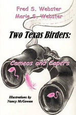 Two Texas Birders : Cameos and Capers - Fred Webster