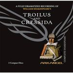 Troilus and Cressida : Arkangel Complete Shakespeare - William Shakespeare