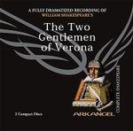 The Two Gentlemen of Verona : Arkangel Complete Shakespeare - William Shakespeare