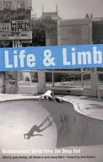 Life and Limb : Skateboarders Write from the Deep End - Justin Hocking