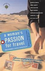 A Woman's Passion for Travel : True Stories of World Wanderlust