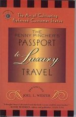 The Penny Pincher's Passport to Luxury Travel : The Art of Cultivating Preferred Customer Status - Joel L Widzer