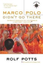 Marco Polo Didn't Go There : Travelers' Tales Guides - Rolf Potts