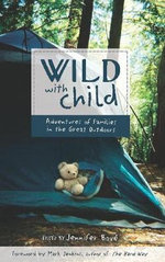 Wild with Child : Adventures of Families in the Great Outdoors - Jennifer Bove