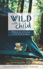 Wild with Child : Adventures of Families in the Great Outdoors - Jennifer Bové