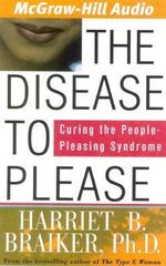 The Disease to Please : Curing the People-Pleasing Syndrome - Harriet B Braiker