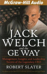 Jack Welch and the GE Way : Management Insights and Leadership Secrets of the Legendary CEO - Robert Slater