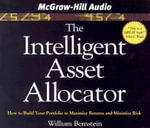 The Intelligent Asset Allocator : How to Build Your Portfolio to Maximize Returns and Minimize Risk - William Berstein